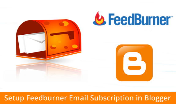 How To Setup Feedburner Email Subscription in Blogger