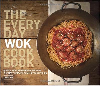 The Everyday Wok Cookbook by Lorna Yee