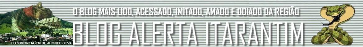 ALERTA ITARANTIM - O Blog político mais acessado, imitado, amado e odiado da região!
