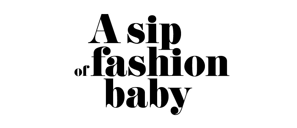 a sip of fashion baby