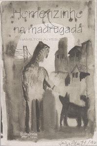 HOMENZINHO NA MADRUGADA (BERNÚNCIA EDITORA - POEMAS/2007)