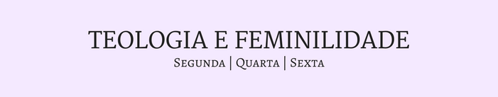 Teologia e Feminilidade