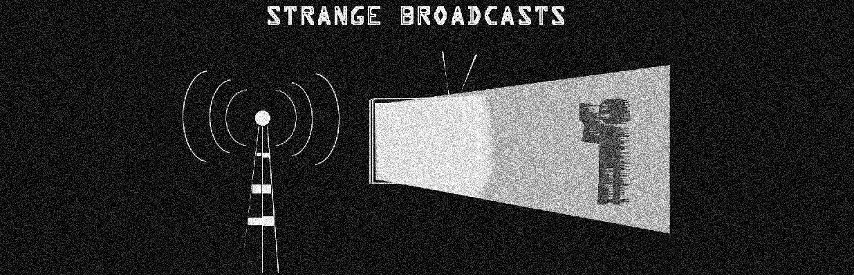 Strange Broadcasts
