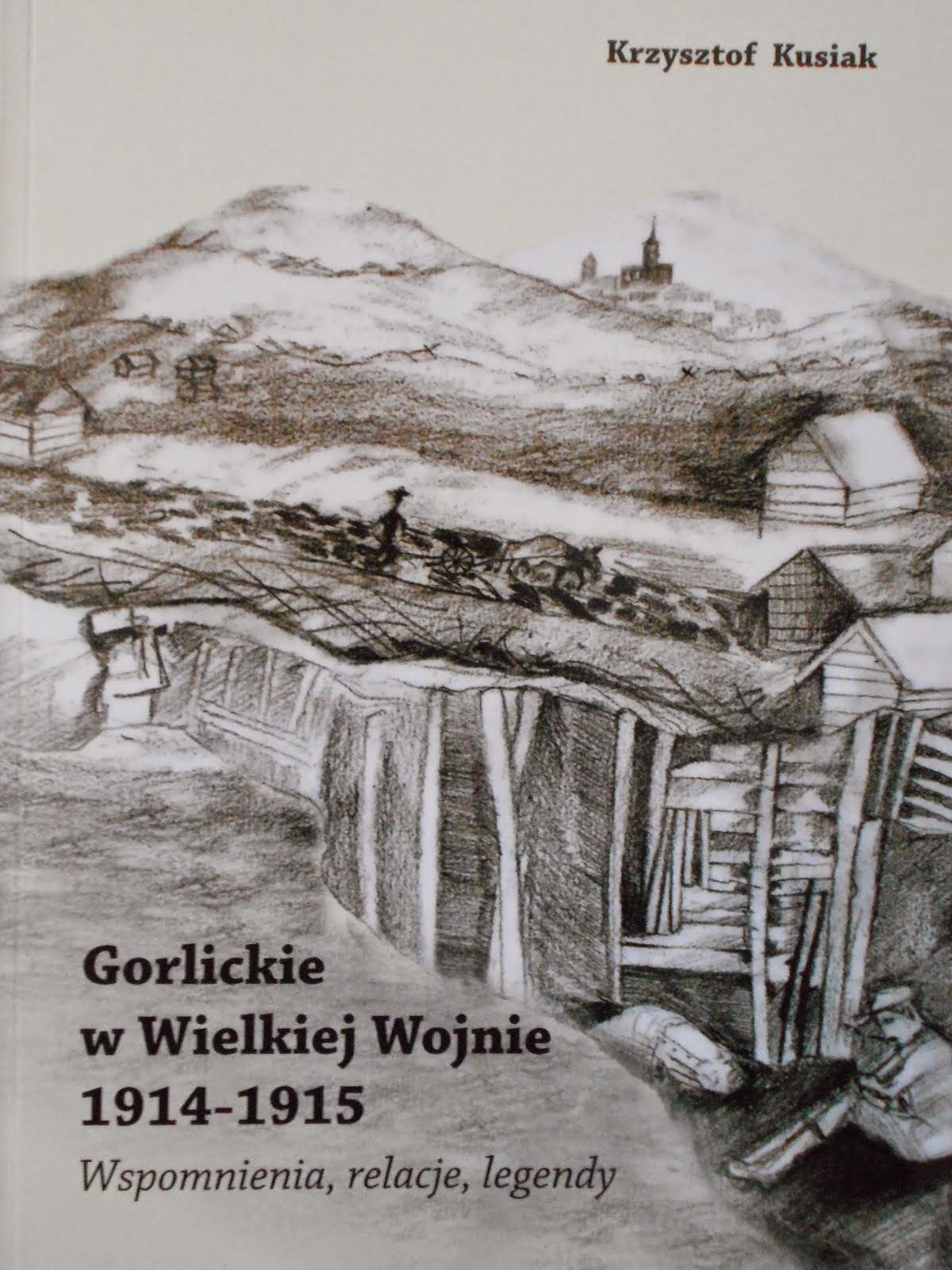 Gorlickie w Wielkiej Wojnie 1914-1915. Wspomnienia, relacje, legendy.