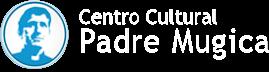 """Centro Cultural """"Padre Mujica"""""""