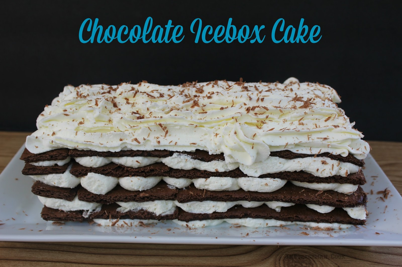 The Freshman Cook: Chocolate Icebox Cake