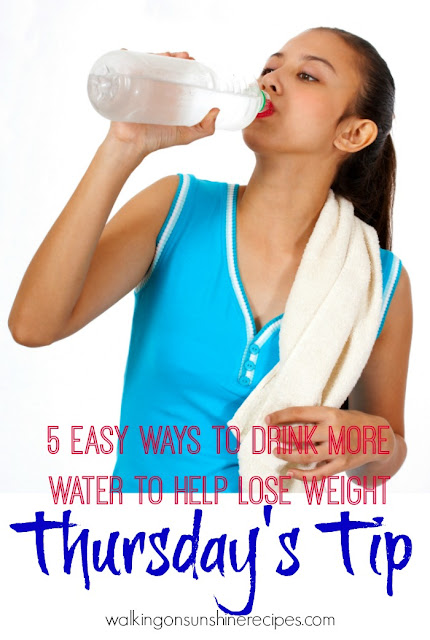 5 Easy Ways to Drink More Water to Help Lose Weight is this week's Thursday's Tip from Walking on Sunshine Recipes.