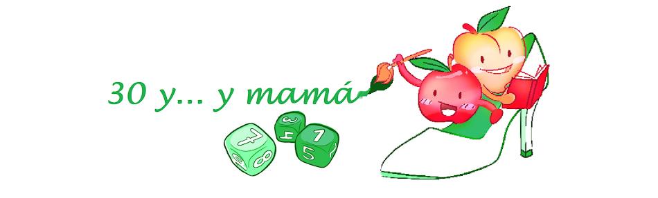 30 y... y mamá