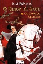 O Disco de Jade: Os Cavalos Celestes Livro I
