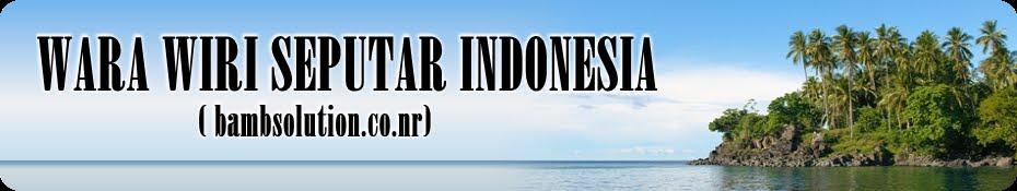 WARA WIRI SEPUTAR INDONESIA