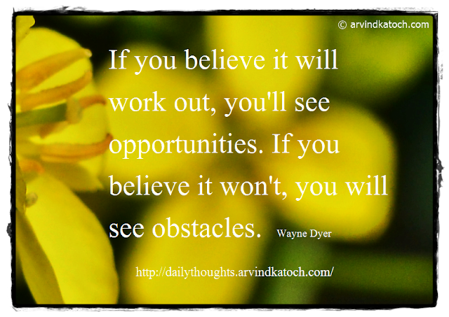 Daily Thought, Quote, Wyne Dyer, Belive, Opportunities, Obstacles,
