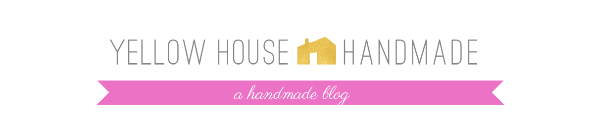 Yellow House Handmade // Blog