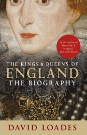 The Kings and Queens of England: The Biography [Hardcover] David Loades