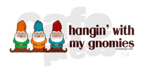 http://www.cafepress.com/mf/55718649/hangin-with-my-gnomies_bumper-sticker?productId=545030504