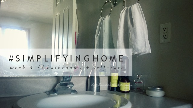 Simplifying Home // Week 4: Bathrooms + Self-Care