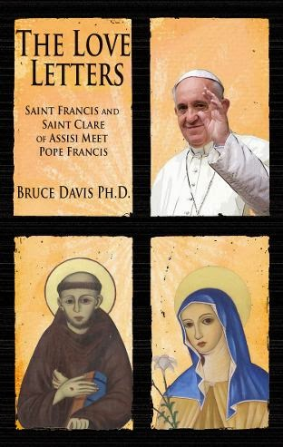 The Love Letters: Saint Francis and Saint Clare or Assist Meet Pope Francis Bruce Davis