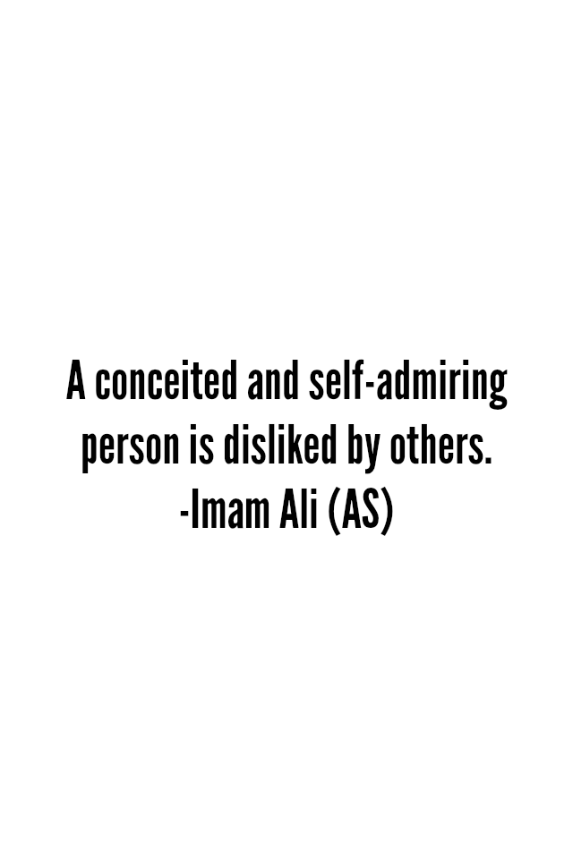 A conceited and self-admiring person is disliked by others.