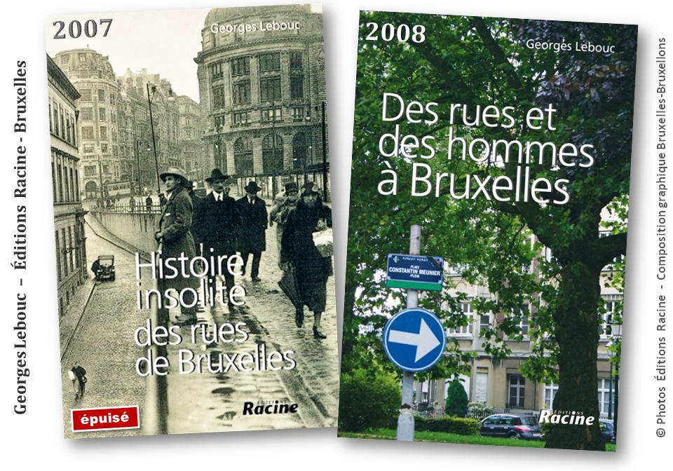 """Georges Lebouc - Mémoire de l'âme bruxelloise - """"Histoire insolite des rues de Bruxelles""""- """"Des rues et des hommes à Bruxelles"""" (Editions Racine) - Bruxelles-Bruxellons"""