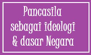 Nilai Pancasila sebagai Ideologi dan Dasar Negara