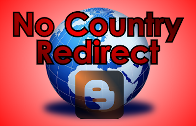 Stop Country Redirection in blogger blog