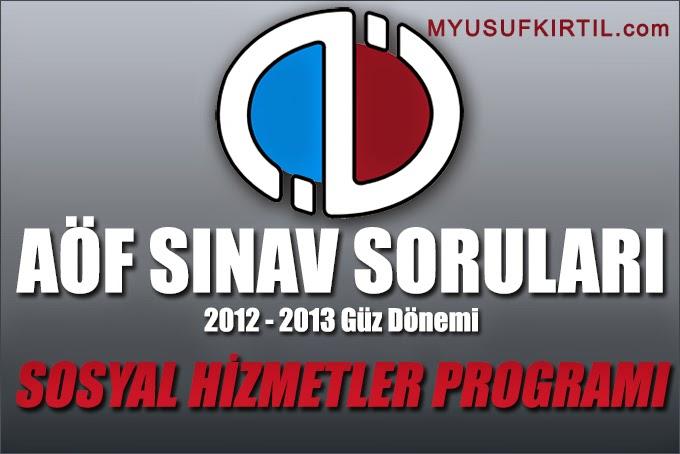 Açıköğretim Fakültesi ( AÖF ) Sosyal Hizmetler Bölümü / Programı 2012 - 2013 Güz Dönemi Ara Sınav ( Vize ) Soruları İndir