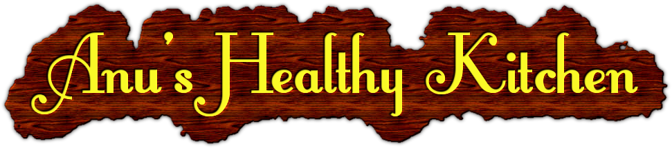 ANU'S HEALTHY KITCHEN .....Keep It Healthy Always...