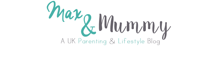 Max and Mummy // UK Parenting and Lifestyle blog