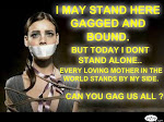 BOUND AND GAGGED BUT I WON'T LIE DOWN LIKE YOUR DOG MISOGYNIST U.S.A.