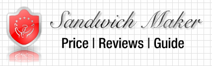 Sandwich Maker Price - Reviews | Recipes | How to Guide