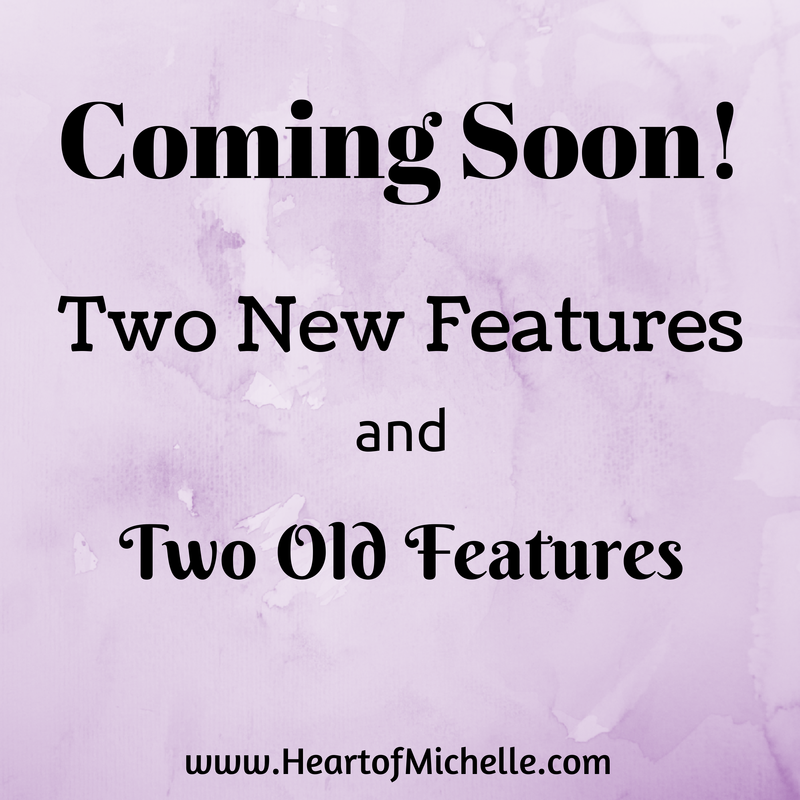 The Heart of Michelle will have two new features soon: mental health articles and a homeschooling/parenting link-up.