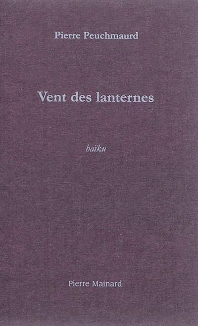 Pierre PEUCHMAURD Vent des lanternes, Pierre Mainard éditeur, mars 2014
