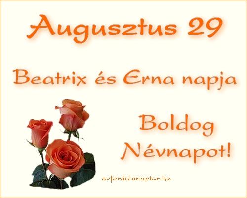 Augusztus 29 - Beatrix, Erna névnap