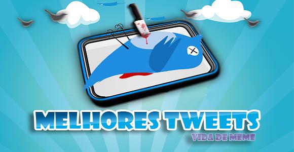 twitter, tuiter, melhores tweets,humortwitter, as melhores tuitadas da semana, OMDT, OSMelhoresTT, MTTs, o melhor do brasil