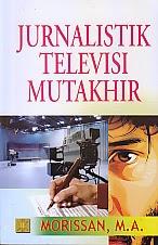 toko buku rahma: buku JURNALISTIK TELEVISI MUTAKHIR, pengarang morissan, penerbit kencana