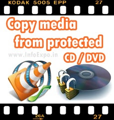 www.infoexpo.in   Copy media from protected CD/DVD using VLC Player
