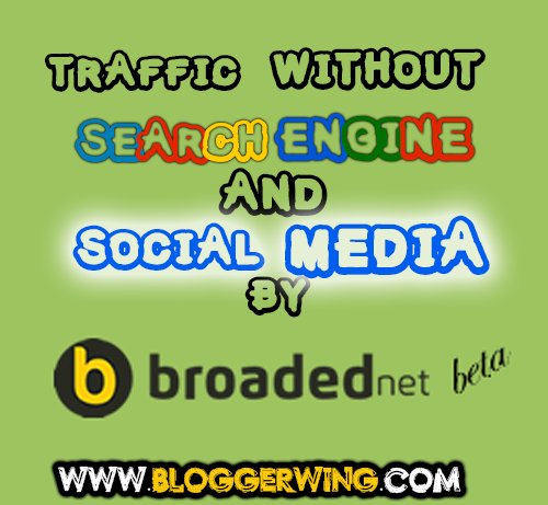 Broaded.Net-Get Traffic Without Search Engine and Social Media