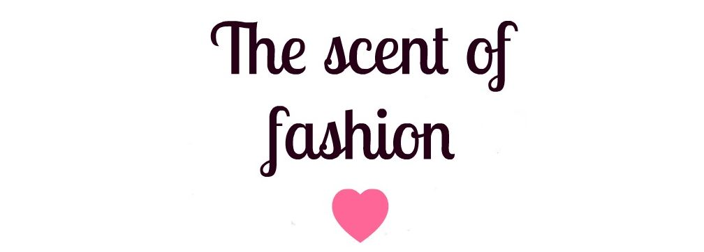 The Scent of Fashion ♥