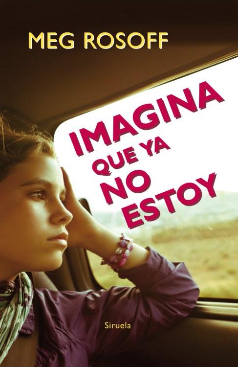NOVELA JUVENIL - Imagina que ya no estoy Meg Rosoff (Siruela, 2014) Literatura Juvenil | Edición papel