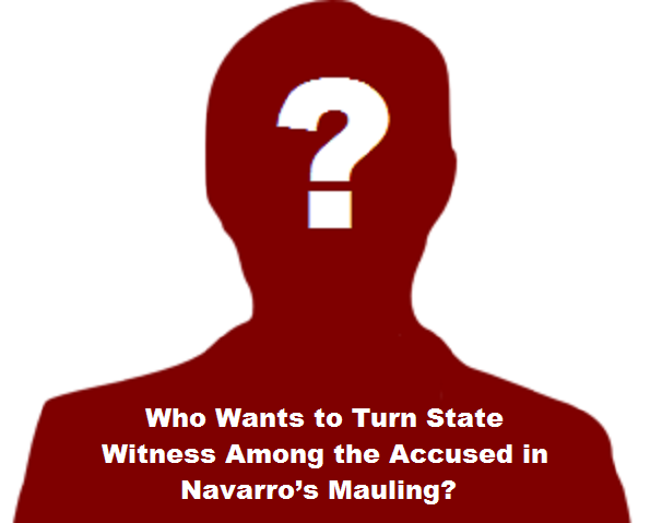 Who Wants to Turn State Witness Among the Accused in Navarro's Mauling?
