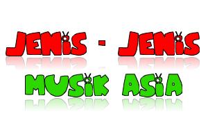 Jenis-Jenis Musik Asia