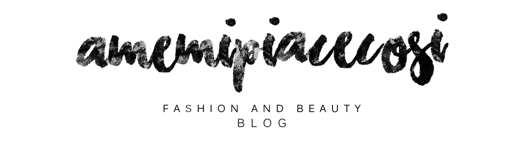 Amemipiacecosi Fashion and Beauty Blog