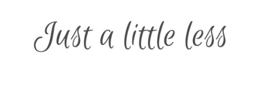 Just a little less