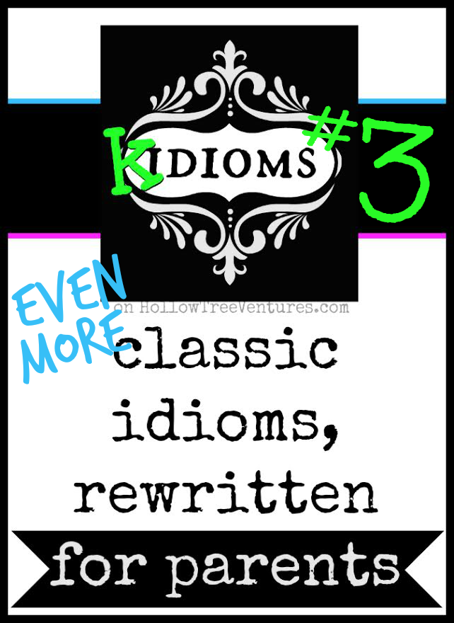 Ever wonder why folksy sayings don't seem to make much sense? Click through for MORE hilarious Kidioms - classic idioms, rewritten for parents. #funny from @RobynHTV