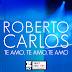 "Roberto Carlos presenta  ""Te Amo, Te Amo, Te Amo"",  Primer single de su nuevo álbum ""Primera Fila"""