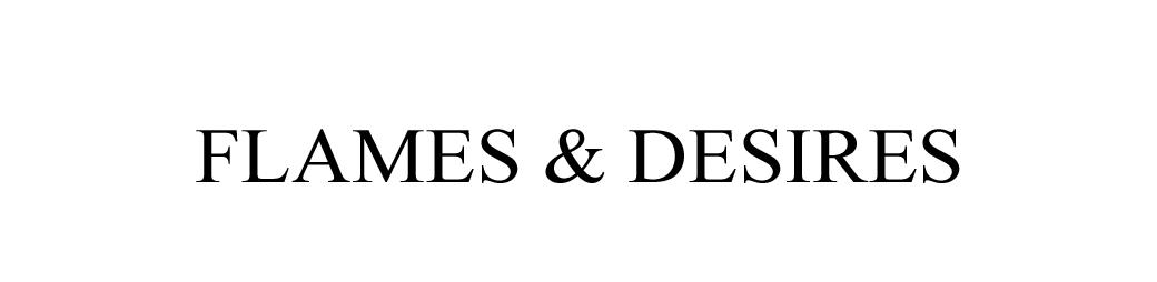 Flames & Desires