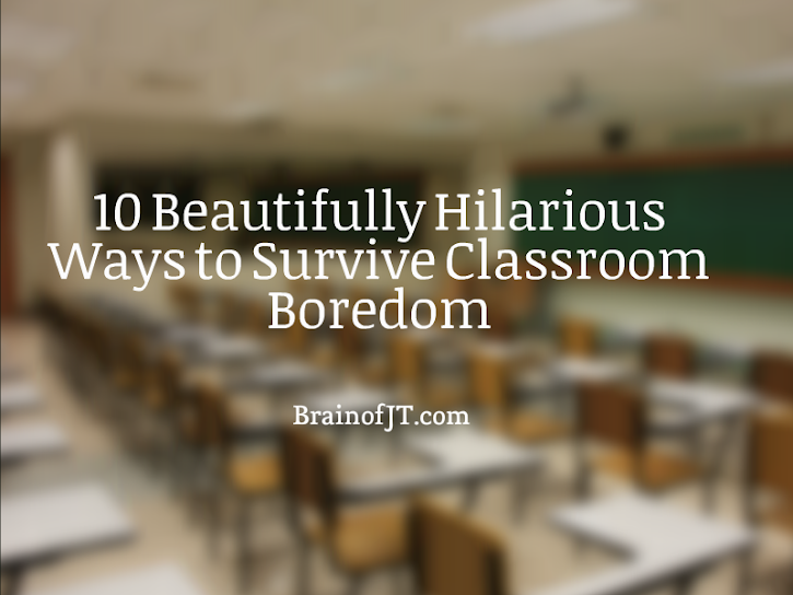 How to resist dying of boredom in class.