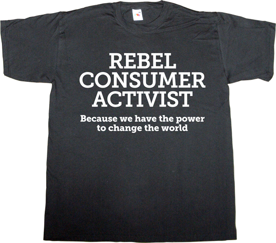 activism useless consumer society useless capitalism useless corporation freedom t-shirt ephemeral-t-shirts