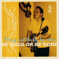 Benny & The Fly By Niters - Be Good Or Be Gone