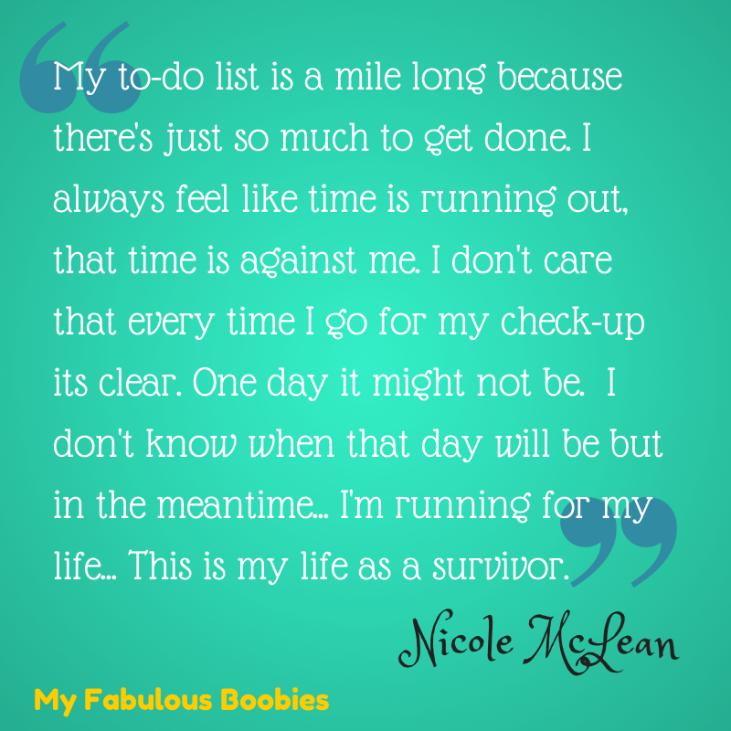 *My Fabulous Boobies*  My to-do list is a mile long because I always feel like my time is running out.