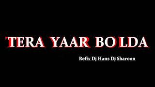 TERA YAAR BOLDA REFIX DJ HANS DJ SHAROON